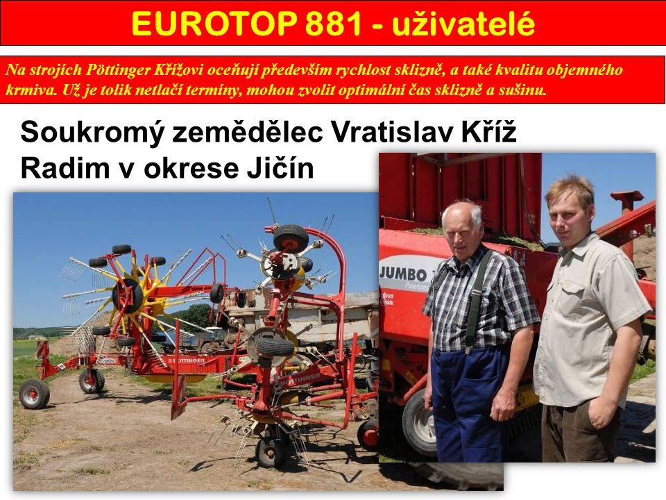 EUROTOP 881 - u ž ivatelé Na strojích Pöttinger Křížovi oceňují především rychlost sklizně, a také kvalitu objemného krmiva. Už je tolik netlačí termí