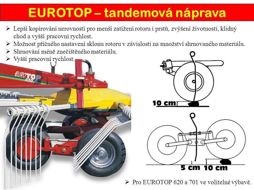 EUROTOP – tandemová náprava  Lepší kopírování nerovností pro menší zatížení rotoru i prstů, zvýšení životnosti, klidný chod a vyšší pracovní rychlost