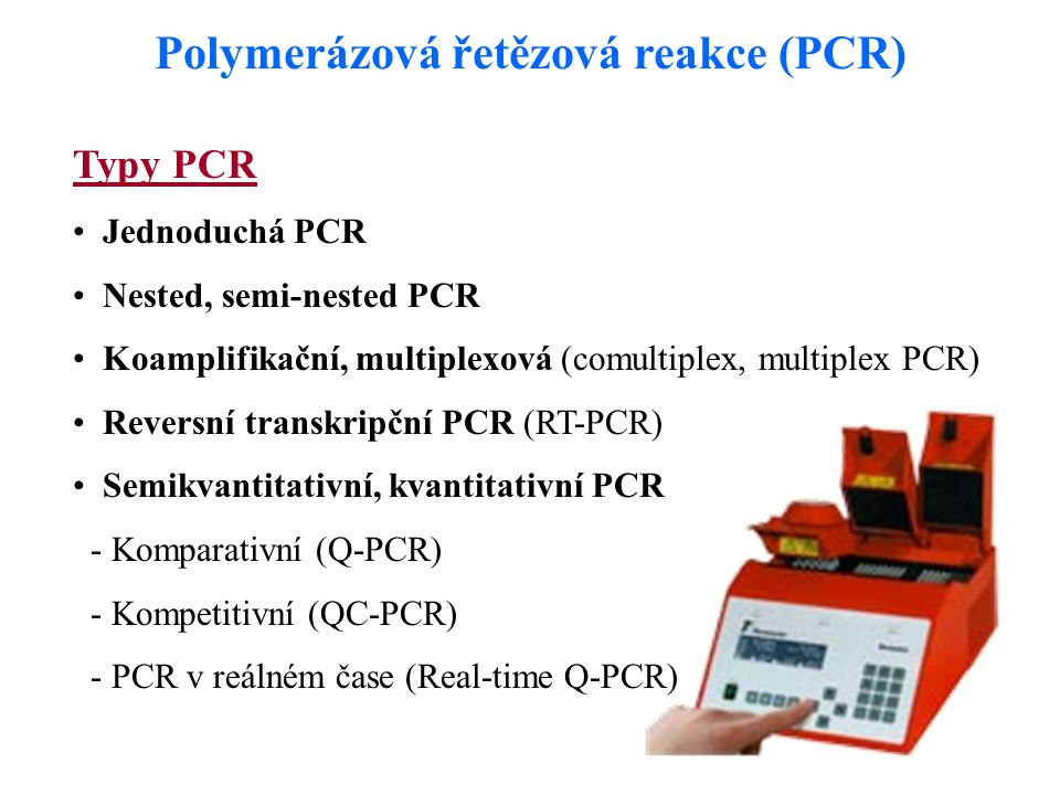 Typy PCR Jednoduchá PCR Nested, semi-nested PCR Koamplifikační, multiplexová (comultiplex, multiplex PCR) Reversní transkripční PCR (RT-PCR) Semikvant