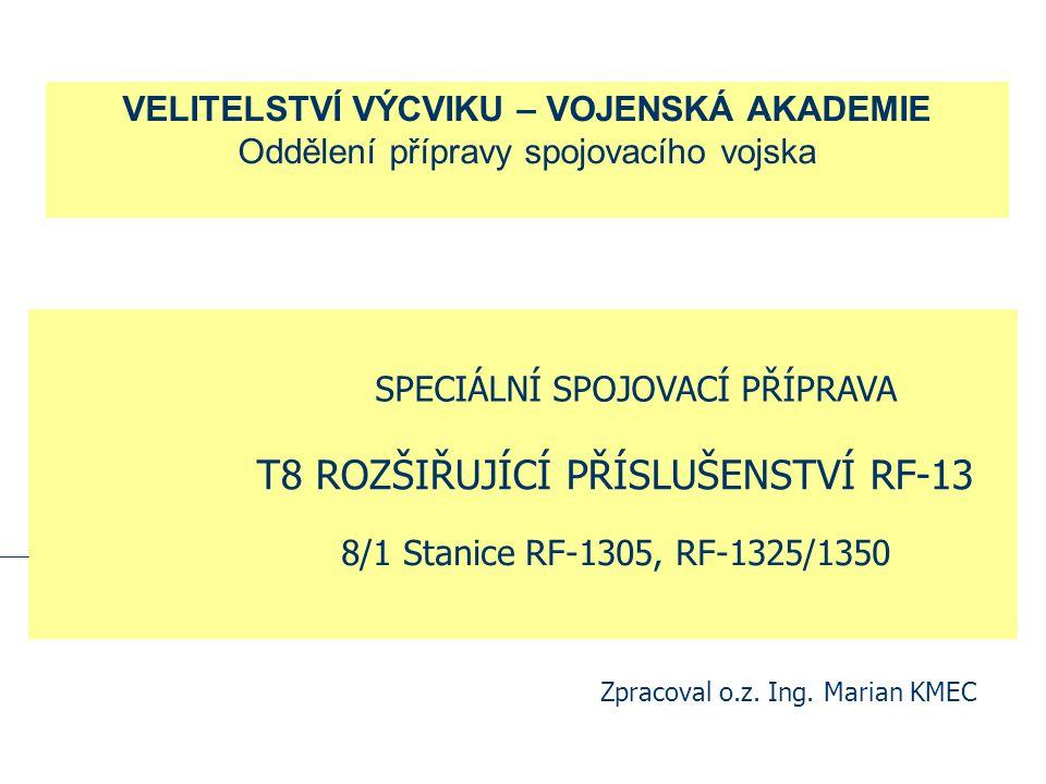 SPECIÁLNÍ SPOJOVACÍ PŘÍPRAVA T8 ROZŠIŘUJÍCÍ PŘÍSLUŠENSTVÍ RF-13 8/1 Stanice RF-1305, RF-1325/1350 Zpracoval o.z.