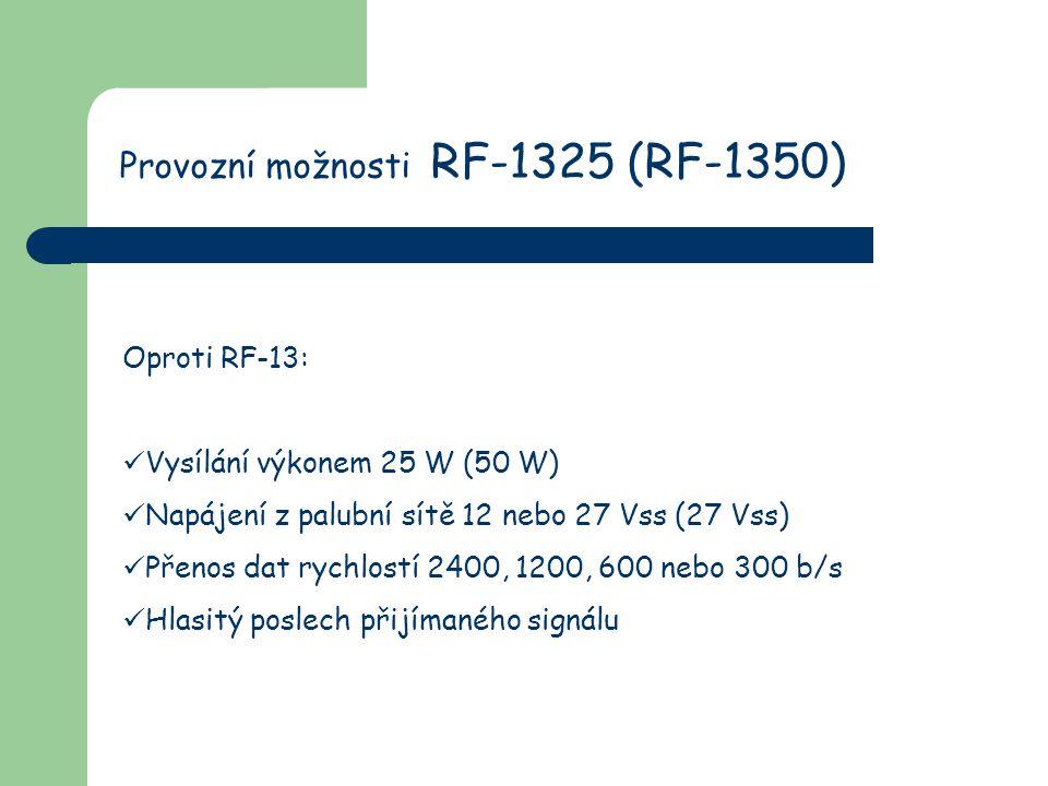 Provozní možnosti RF-1325 (RF-1350) Oproti RF-13: Vysílání výkonem 25 W (50 W) Napájení z palubní sítě 12 nebo 27 Vss (27 Vss) Přenos dat rychlostí 2400, 1200, 600 nebo 300 b/s Hlasitý poslech přijímaného signálu