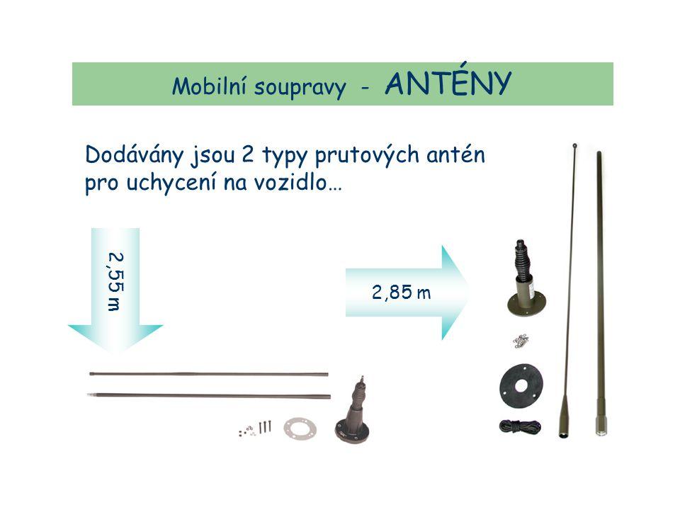 Mobilní soupravy - ANTÉNY Dodávány jsou 2 typy prutových antén pro uchycení na vozidlo… 2,55 m 2,85 m