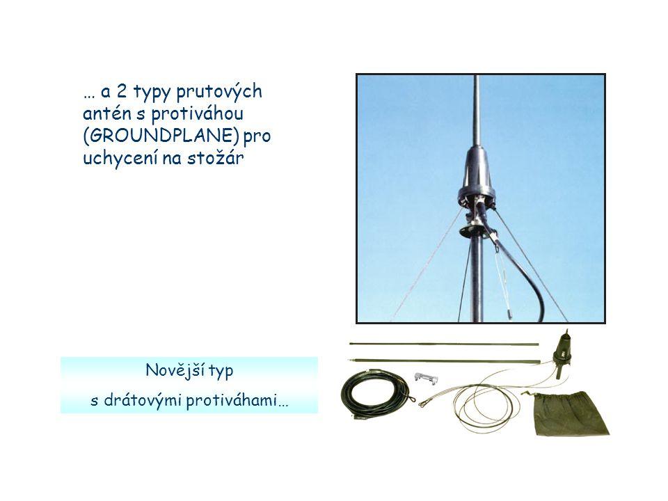 … a 2 typy prutových antén s protiváhou (GROUNDPLANE) pro uchycení na stožár Novější typ s drátovými protiváhami…