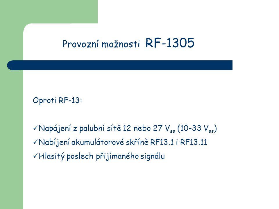 Provozní možnosti RF-1305 Oproti RF-13: Napájení z palubní sítě 12 nebo 27 V ss (10-33 V ss ) Nabíjení akumulátorové skříně RF13.1 i RF13.11 Hlasitý poslech přijímaného signálu