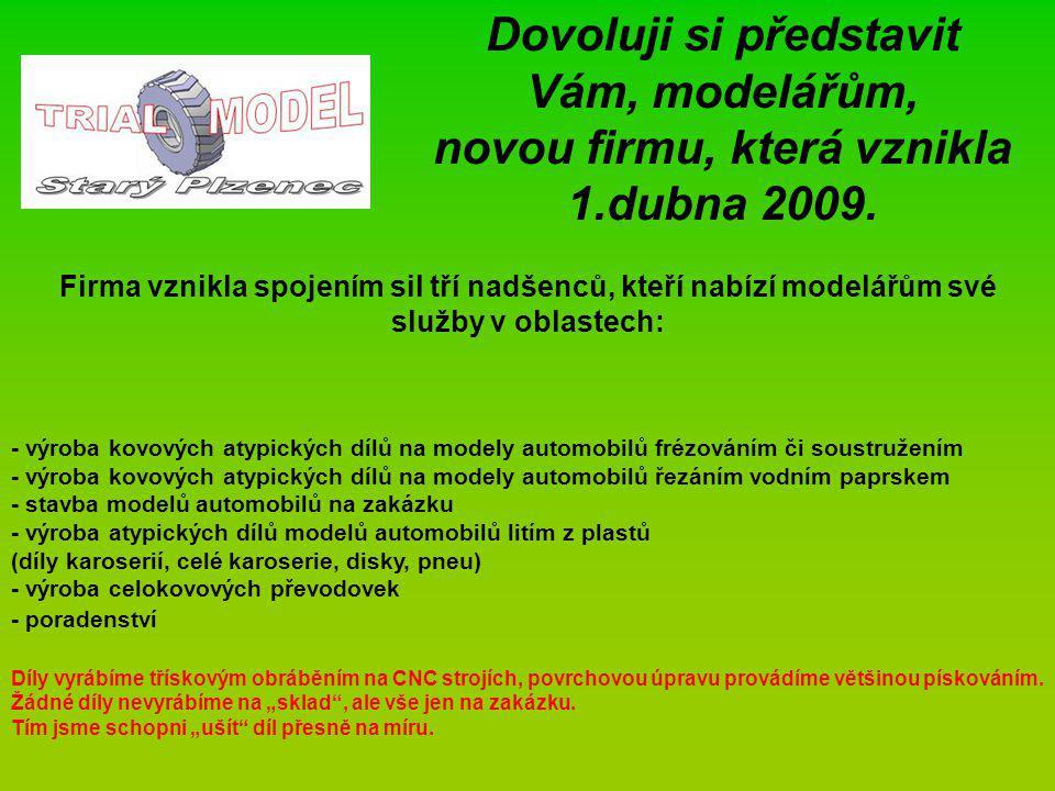 Vznik firmy Dovoluji si představit Vám, modelářům, novou firmu, která vznikla 1.dubna 2009.