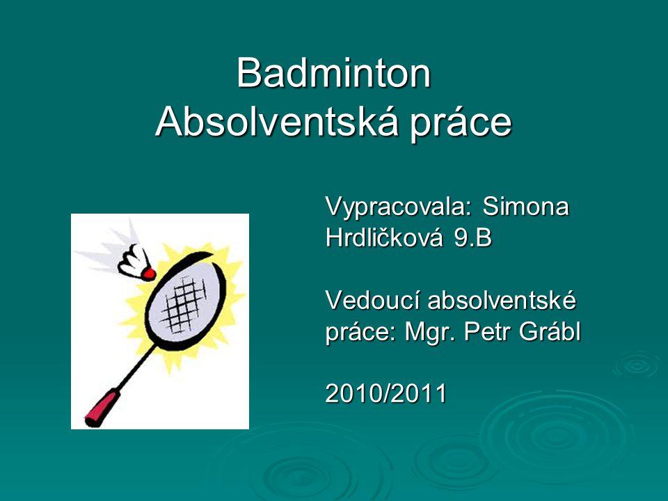 Osnova 1 Úvod 2 Představení badmintonu 3 Historie 4 Pravidla 5 Údery 6 Rozhodčí 7 Disciplíny a kategorie 8 Badmintonová raketa raketa 9 Nejlepší hráči v ČR a ve světě Úvaha Úvaha Zdroje Zdroje Cizojazyčné shrnutí Cizojazyčné shrnutí Příloha Příloha