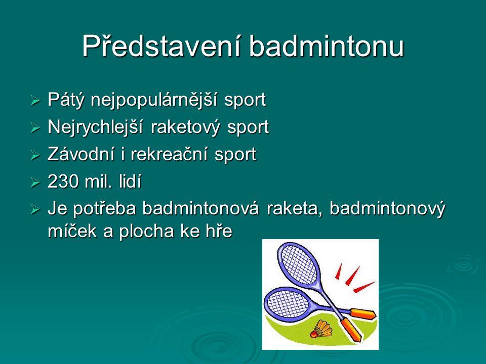 Představení badmintonu  Pátý nejpopulárnější sport  Nejrychlejší raketový sport  Závodní i rekreační sport  230 mil. lidí  Je potřeba badmintonov
