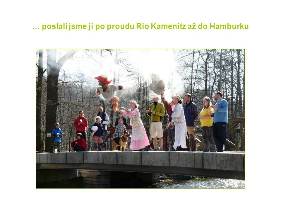 … poslali jsme ji po proudu Rio Kamenitz až do Hamburku