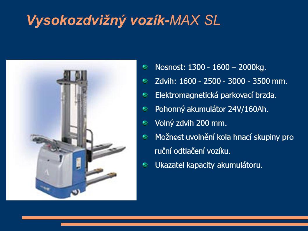 Vysokozdvižný vozík-MAX SL Nosnost: 1300 - 1600 – 2000kg. Zdvih: 1600 - 2500 - 3000 - 3500 mm. Elektromagnetická parkovací brzda. Pohonný akumulátor 2