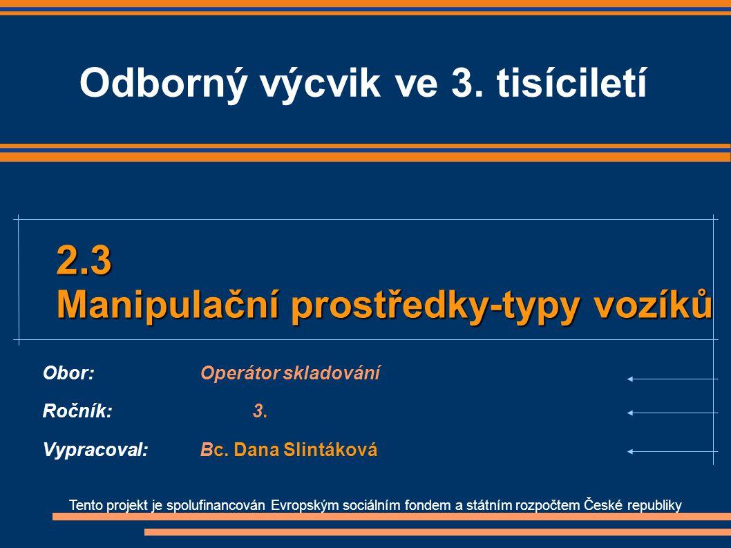Tento projekt je spolufinancován Evropským sociálním fondem a státním rozpočtem České republiky 2.3 Manipulační prostředky-typy vozíků Obor:Operátor s