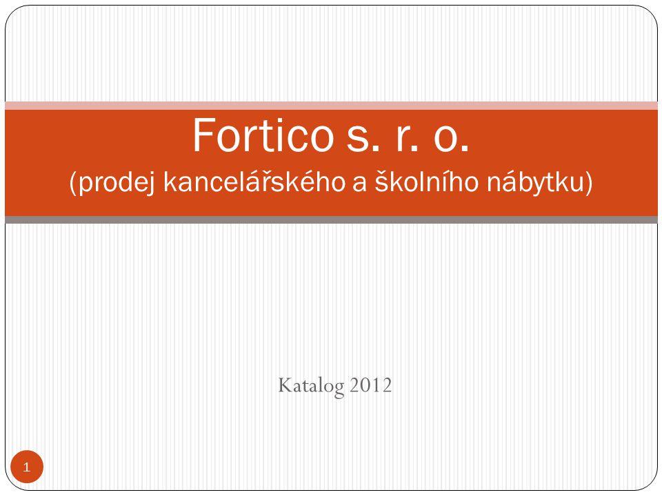 Katalog 2012 Fortico s. r. o. (prodej kancelářského a školního nábytku) 1