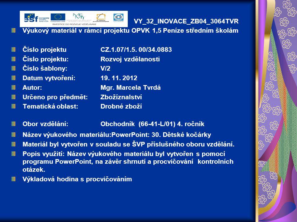 VY_32_INOVACE_ZB04_3064TVR Výukový materiál v rámci projektu OPVK 1,5 Peníze středním školám Číslo projektuCZ.1.07/1.5. 00/34.0883 Číslo projektu:Rozv