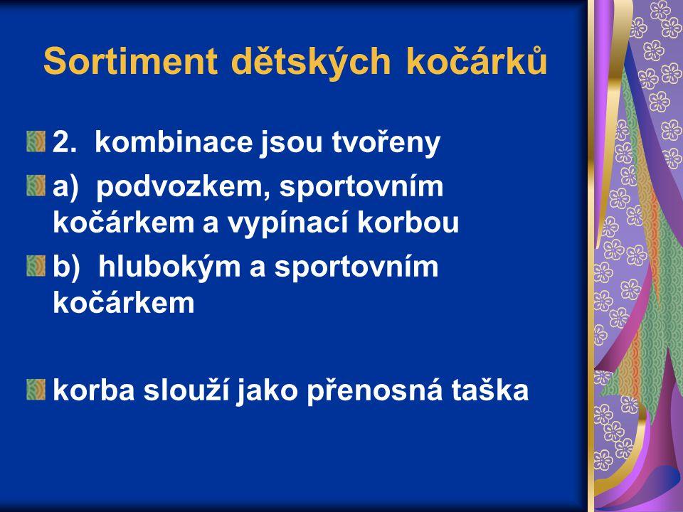 Sortiment dětských kočárků 2. kombinace jsou tvořeny a) podvozkem, sportovním kočárkem a vypínací korbou b) hlubokým a sportovním kočárkem korba slouž