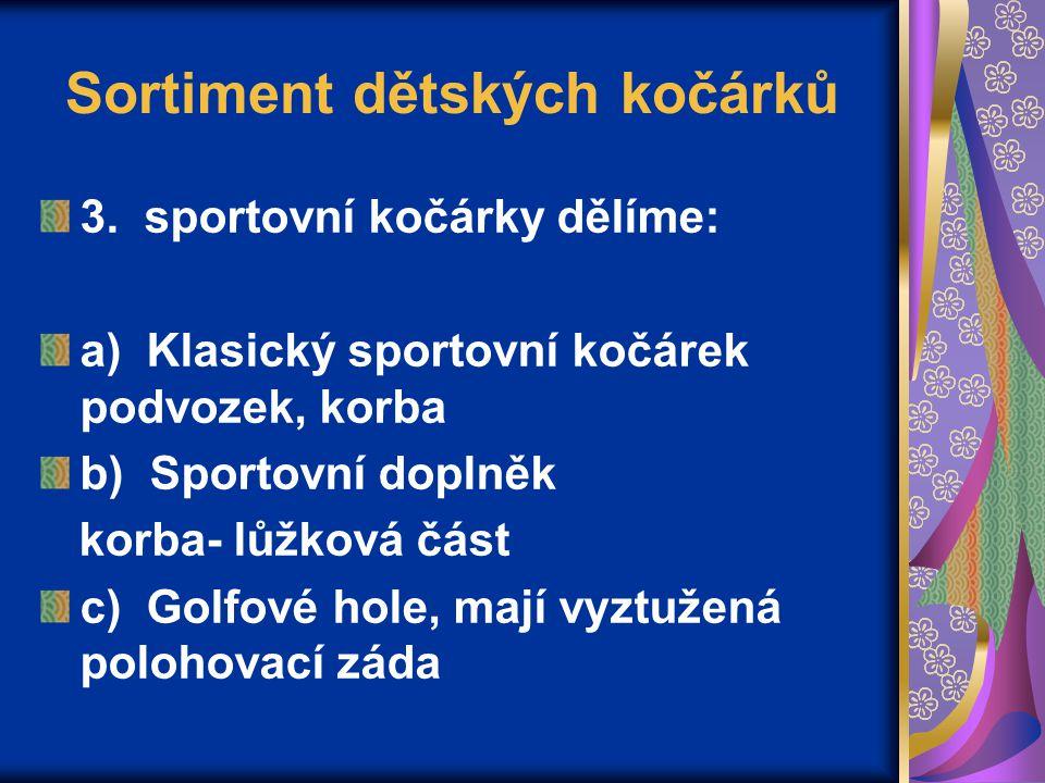 Sortiment dětských kočárků 3. sportovní kočárky dělíme: a) Klasický sportovní kočárek podvozek, korba b) Sportovní doplněk korba- lůžková část c) Golf