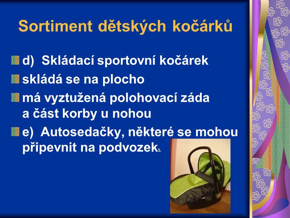 Sortiment dětských kočárků d) Skládací sportovní kočárek skládá se na plocho má vyztužená polohovací záda a část korby u nohou e) Autosedačky, některé