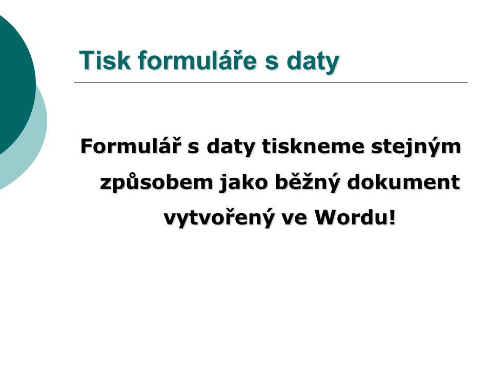 tisk formuláře s daty tisk prázdného formuláře tisk dat formuláře uložení kompletně vyplněného formuláře uložení dat formuláře Možnosti tisku a uložen
