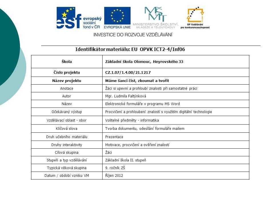 Elektronické formuláře v programu MS Word Mgr. Ludmila Faltýnková EU OPVK ICT2-4/Inf06 Základní škola Olomouc, Heyrovského 33 Určeno pouze pro výuku Ž