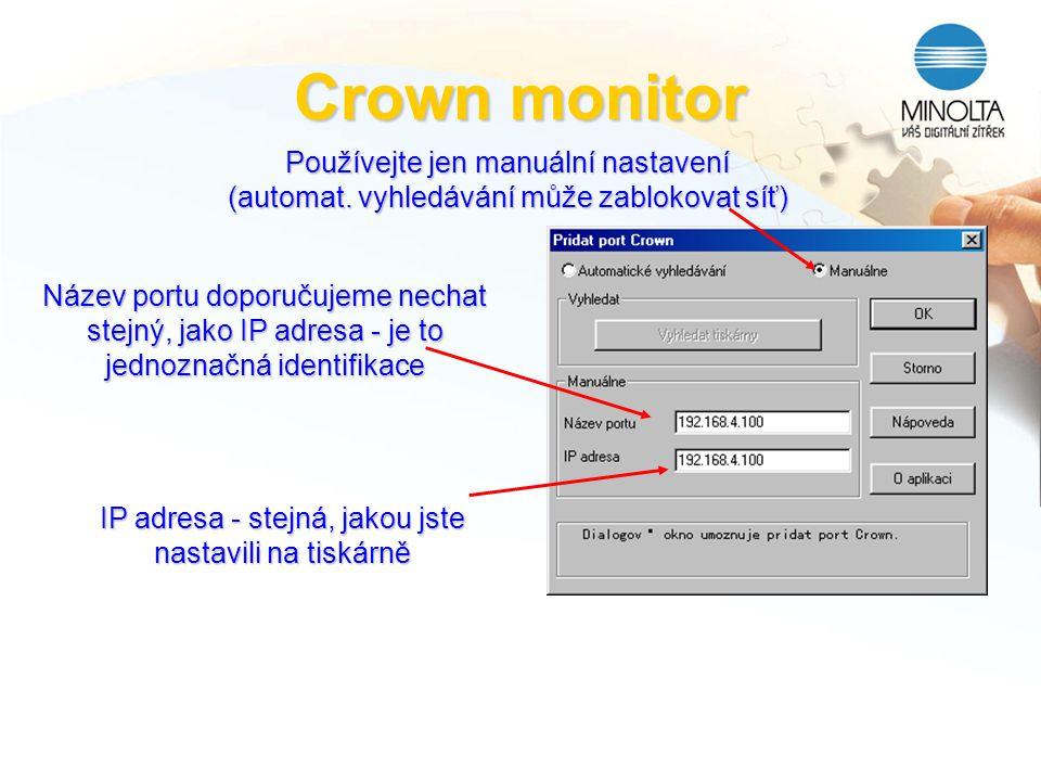 Crown monitor Používejte jen manuální nastavení (automat. vyhledávání může zablokovat síť) Název portu doporučujeme nechat stejný, jako IP adresa - je