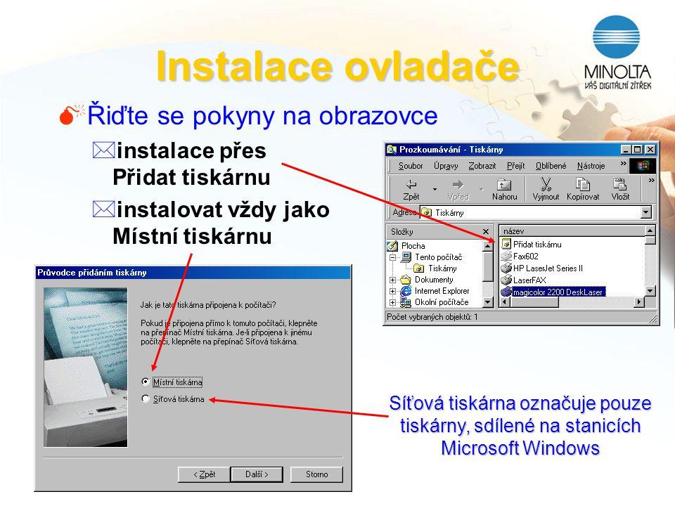 Instalace ovladače MŘiďte se pokyny na obrazovce *instalace přes Přidat tiskárnu *instalovat vždy jako Místní tiskárnu Síťová tiskárna označuje pouze