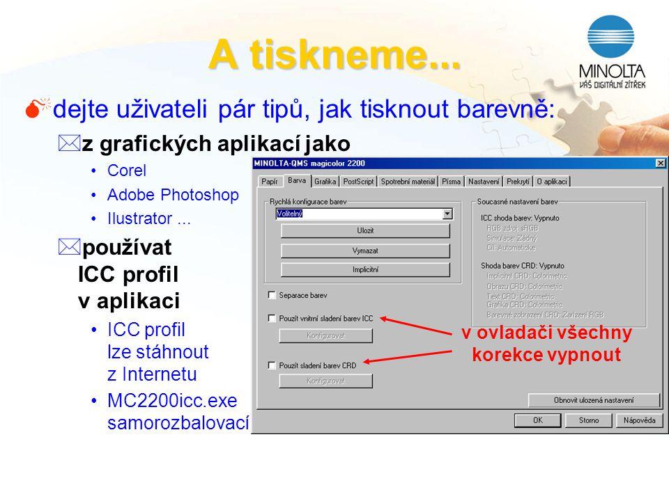 A tiskneme... Mdejte uživateli pár tipů, jak tisknout barevně: *z grafických aplikací jako Corel Adobe Photoshop Ilustrator... *používat ICC profil v