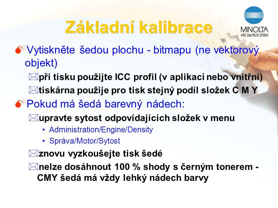 Základní kalibrace MVytiskněte šedou plochu - bitmapu (ne vektorový objekt) *při tisku použijte ICC profil (v aplikaci nebo vnitřní) *tiskárna použije