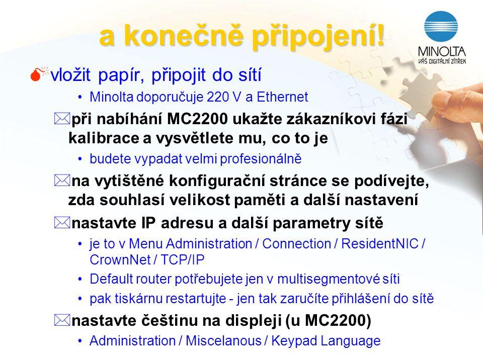 a konečně připojení! Mvložit papír, připojit do sítí Minolta doporučuje 220 V a Ethernet *při nabíhání MC2200 ukažte zákazníkovi fázi kalibrace a vysv
