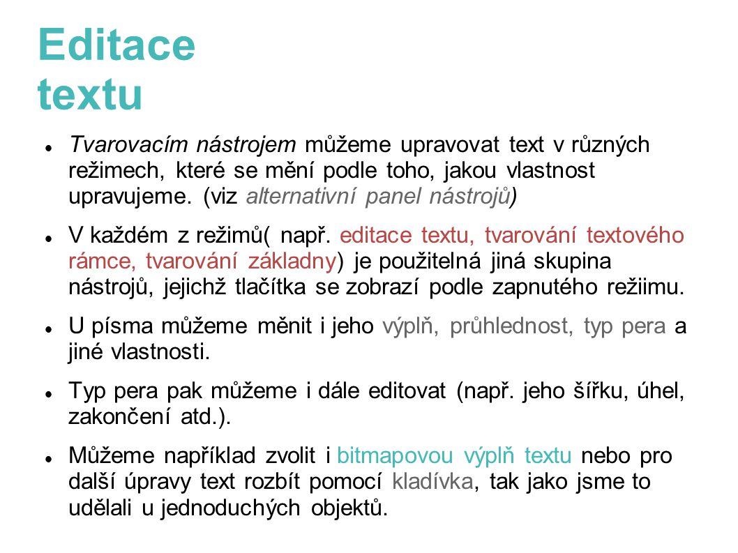 Editace textu Tvarovacím nástrojem můžeme upravovat text v různých režimech, které se mění podle toho, jakou vlastnost upravujeme. (viz alternativní p