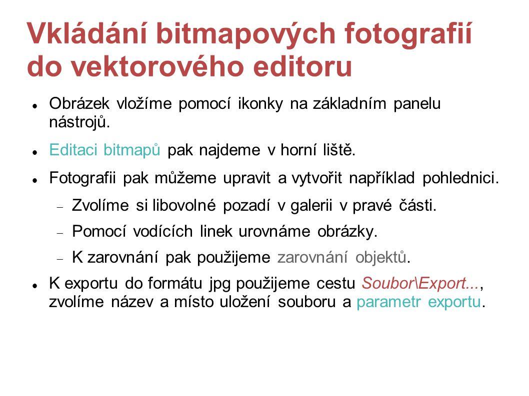 Vkládání bitmapových fotografií do vektorového editoru Obrázek vložíme pomocí ikonky na základním panelu nástrojů. Editaci bitmapů pak najdeme v horní