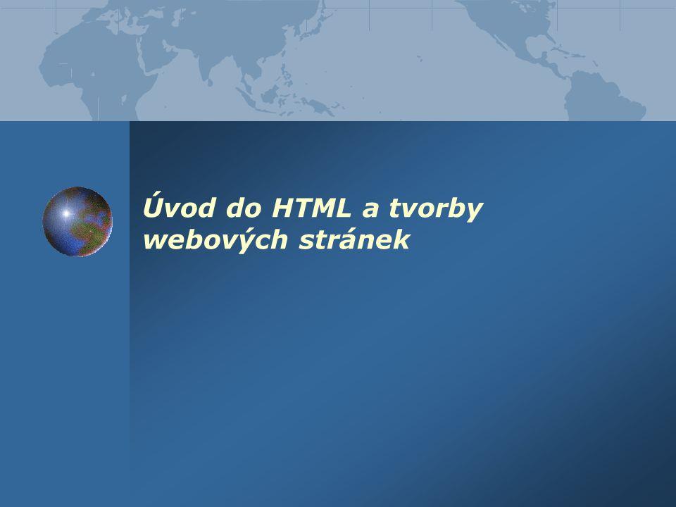 HTML – nastavení fontu textu  globální nastavení fontu pro celý dokument - (v hlavičce dokumetu)  lokální: text jiným fontem atributy (společné pro oba tagy): face – název fontu (např.