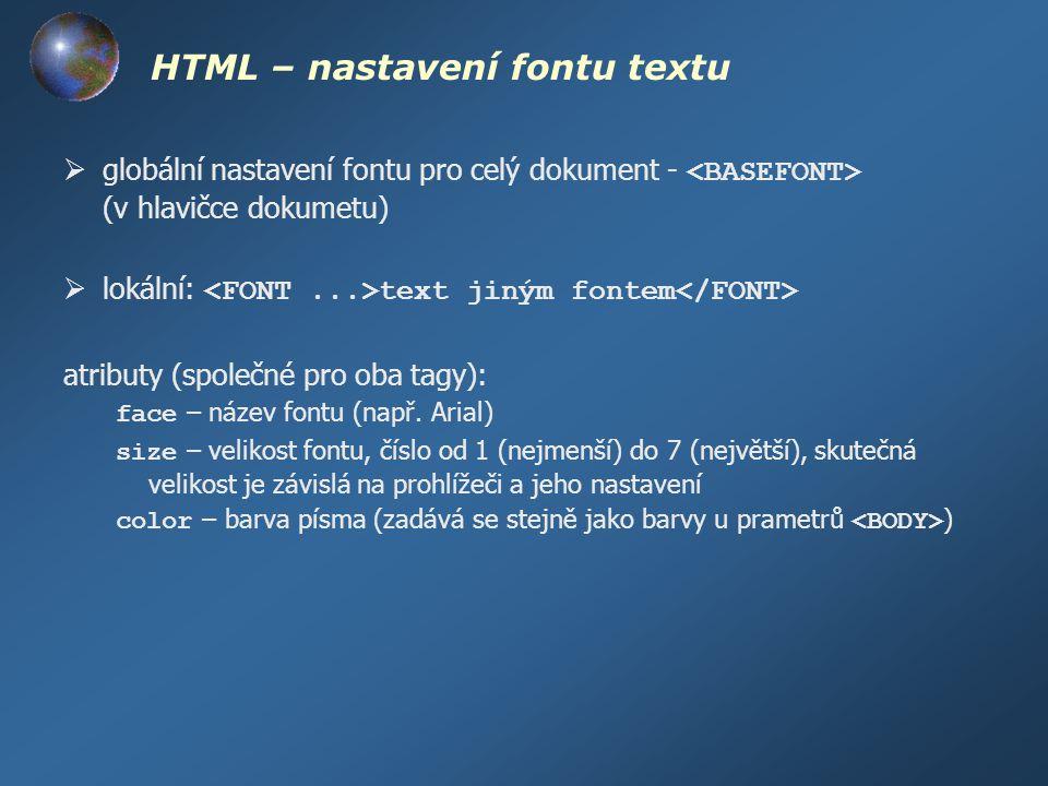 HTML – nastavení fontu textu  globální nastavení fontu pro celý dokument - (v hlavičce dokumetu)  lokální: text jiným fontem atributy (společné pro
