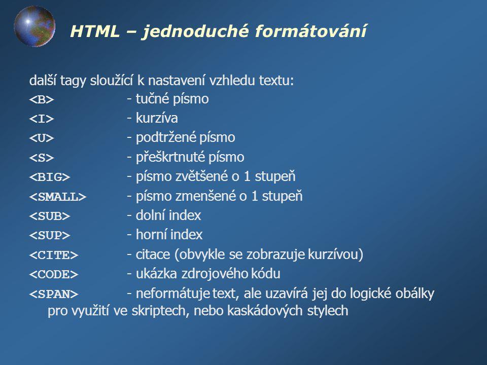 HTML – jednoduché formátování další tagy sloužící k nastavení vzhledu textu: - tučné písmo - kurzíva - podtržené písmo - přeškrtnuté písmo - písmo zvě