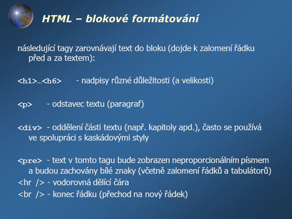 HTML – blokové formátování následující tagy zarovnávají text do bloku (dojde k zalomení řádku před a za textem): … - nadpisy různé důležitosti (a veli