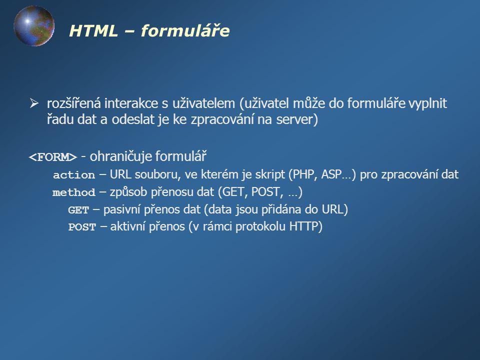 HTML – formuláře  rozšířená interakce s uživatelem (uživatel může do formuláře vyplnit řadu dat a odeslat je ke zpracování na server) - ohraničuje fo