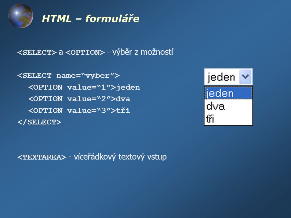 HTML – formuláře a - výběr z možností jeden dva tři - víceřádkový textový vstup