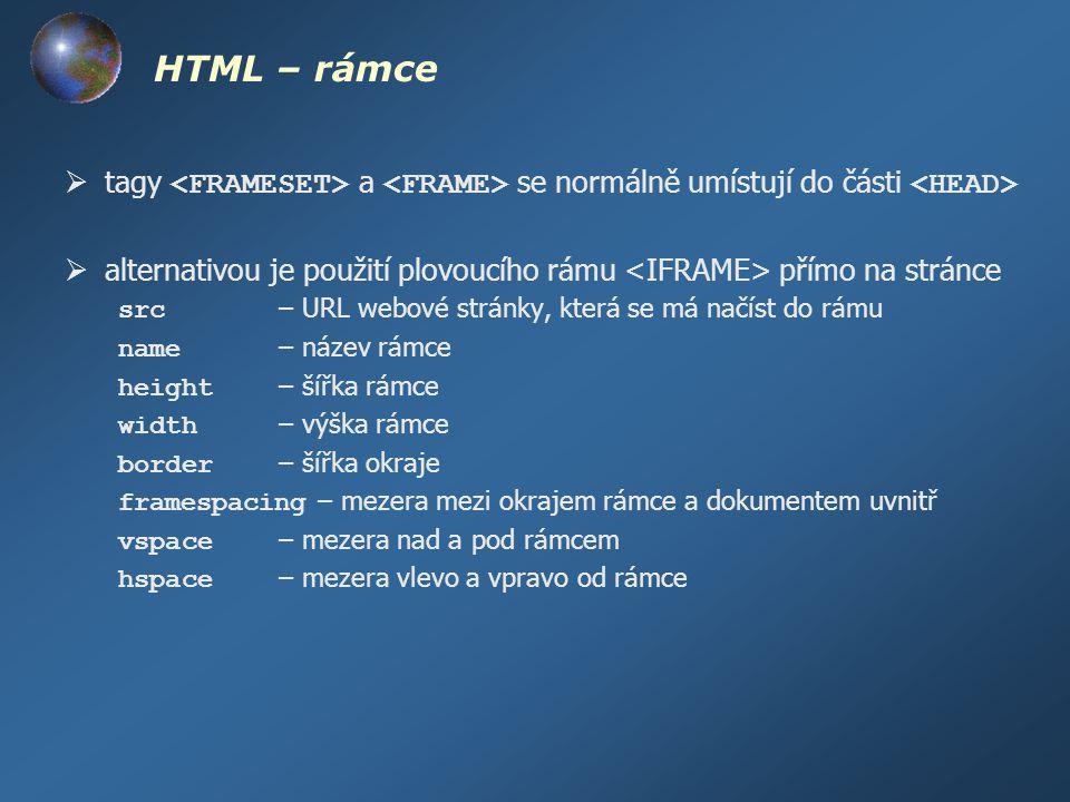 HTML – rámce  tagy a se normálně umístují do části  alternativou je použití plovoucího rámu přímo na stránce src – URL webové stránky, která se má n