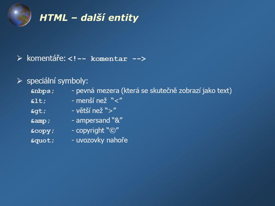 """HTML – další entity  komentáře:  speciální symboly: &nbps; - pevná mezera (která se skutečně zobrazí jako text) &lt; - menší než """"<"""" &gt; - větší ne"""