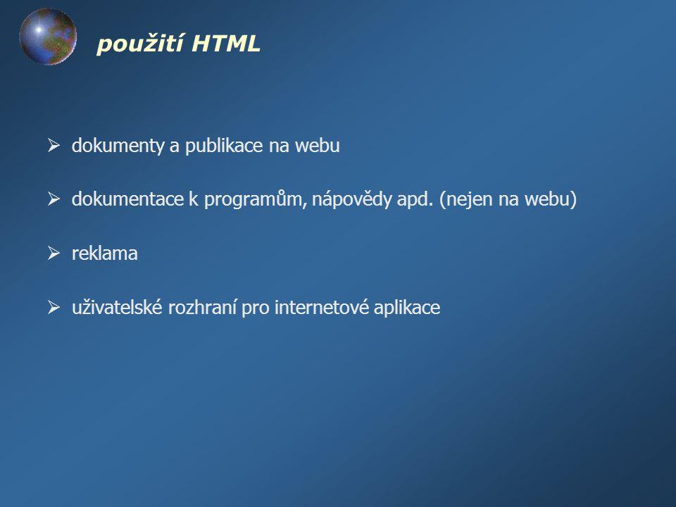 charakteristika HTML dokumentu  jazyk HTML je založen na jazyce SGML (Standard Generalized Markup Language), tedy obecném značkovacím jazyce  dokument je čistý text, do kterého jsou vloženy formátovací značky jazyka HTML  zobrazení HTML dokumentu se může v jednotlivých prohlížečích lišit  HTML se dále vyvíjí (předposlední verze 4.01) a vyvíjí se jeho různá rozšíření (CSS, XHTML, DHTML …)