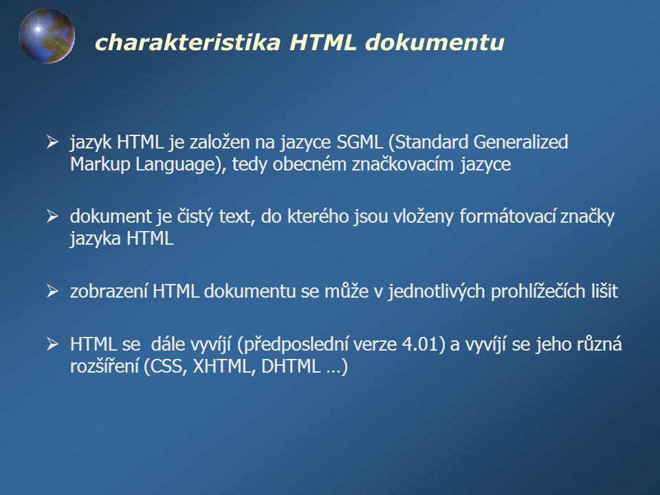 charakteristika HTML dokumentu  jazyk HTML je založen na jazyce SGML (Standard Generalized Markup Language), tedy obecném značkovacím jazyce  dokume