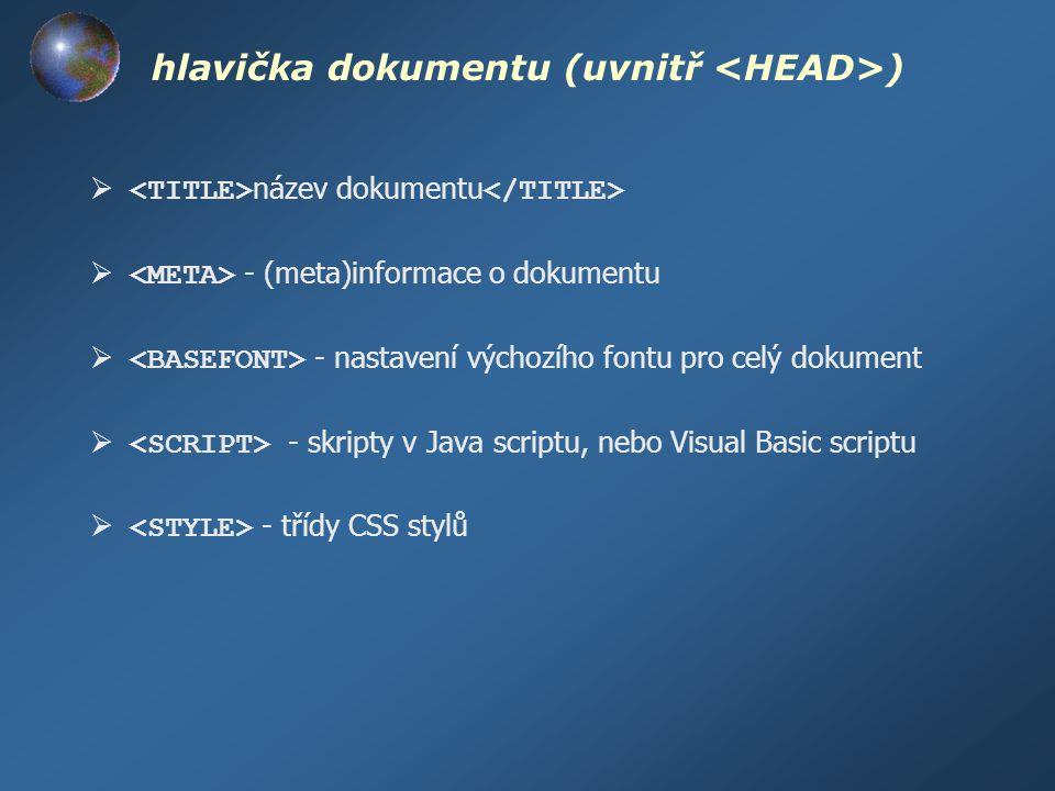hlavička dokumentu (uvnitř )  název dokumentu  - (meta)informace o dokumentu  - nastavení výchozího fontu pro celý dokument  - skripty v Java scri