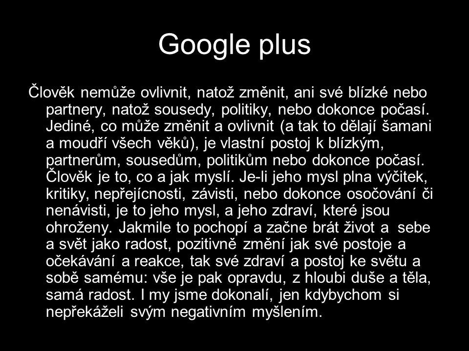 Google plus Člověk nemůže ovlivnit, natož změnit, ani své blízké nebo partnery, natož sousedy, politiky, nebo dokonce počasí.