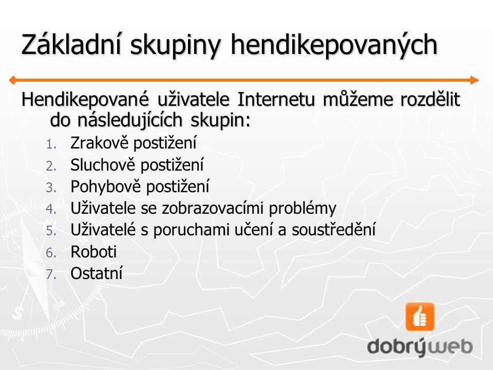 Základní skupiny hendikepovaných Hendikepované uživatele Internetu můžeme rozdělit do následujících skupin: 1.