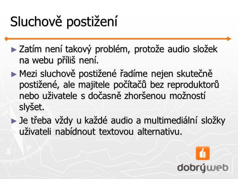 Sluchově postižení ► Zatím není takový problém, protože audio složek na webu příliš není.