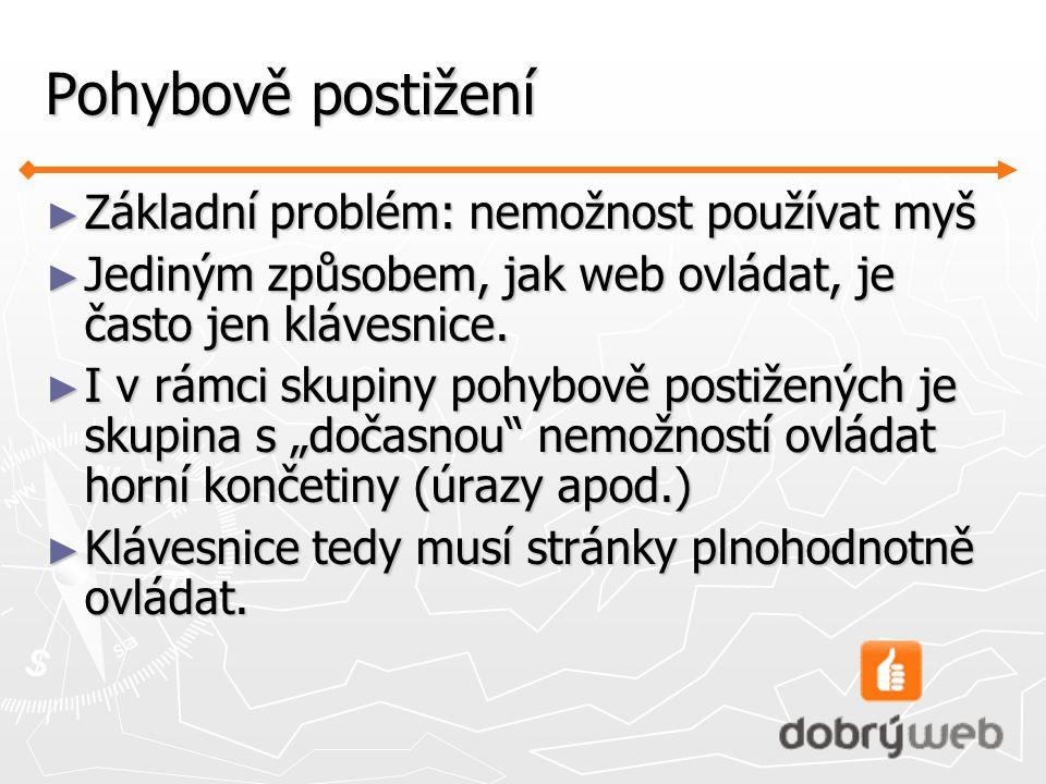 Pohybově postižení ► Základní problém: nemožnost používat myš ► Jediným způsobem, jak web ovládat, je často jen klávesnice.