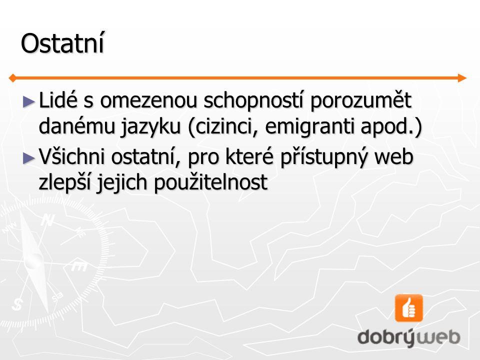 Ostatní ► Lidé s omezenou schopností porozumět danému jazyku (cizinci, emigranti apod.) ► Všichni ostatní, pro které přístupný web zlepší jejich použitelnost