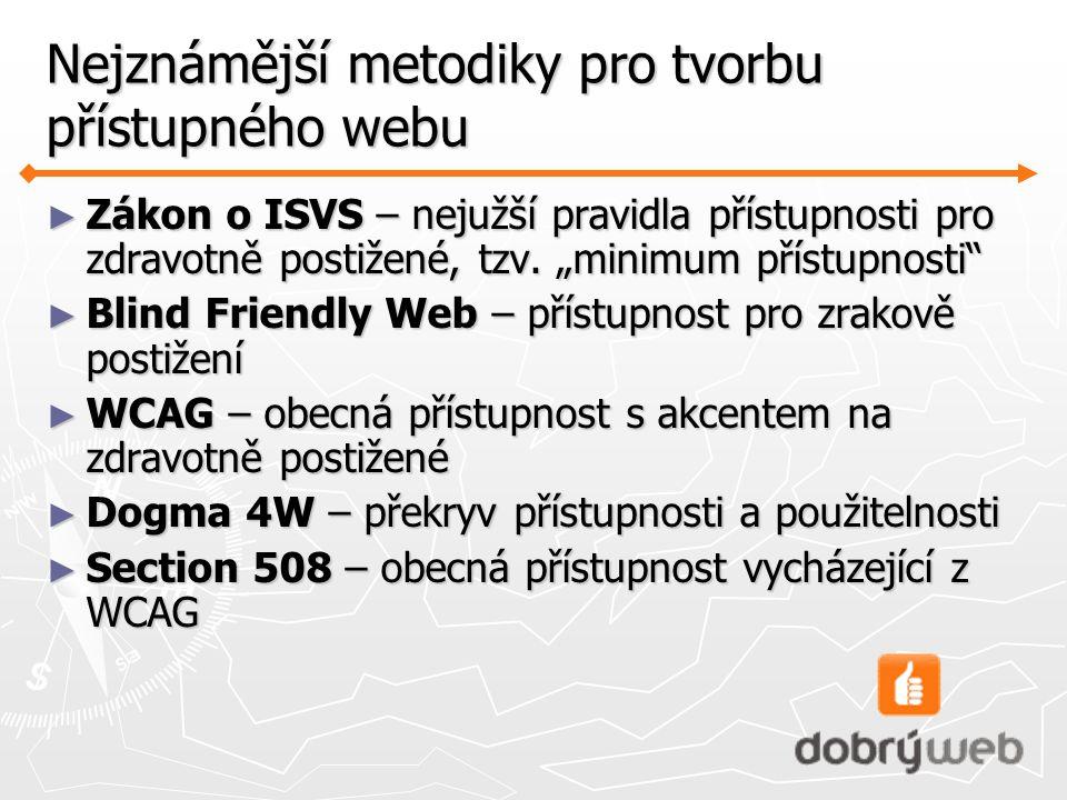 Nejznámější metodiky pro tvorbu přístupného webu ► Zákon o ISVS – nejužší pravidla přístupnosti pro zdravotně postižené, tzv.