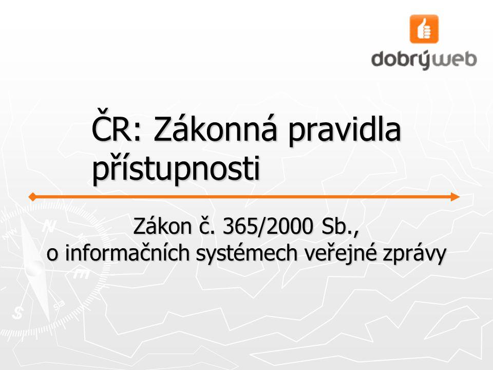 ČR: Zákonná pravidla přístupnosti Zákon č. 365/2000 Sb., o informačních systémech veřejné zprávy