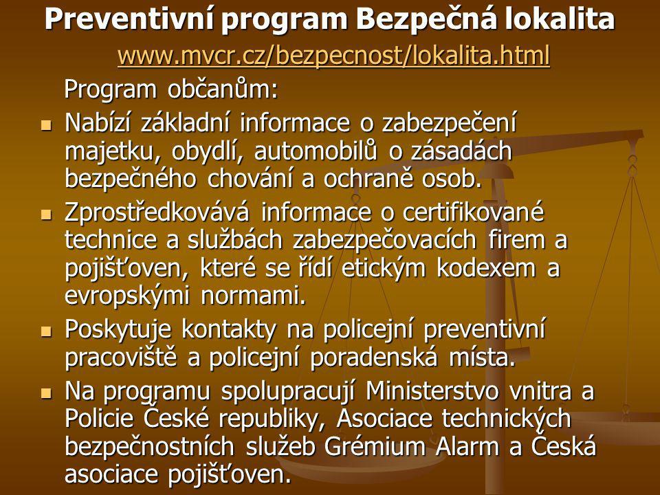 Preventivní program Bezpečná lokalita www.mvcr.cz/bezpecnost/lokalita.html www.mvcr.cz/bezpecnost/lokalita.html www.mvcr.cz/bezpecnost/lokalita.html Program občanům: Program občanům: Nabízí základní informace o zabezpečení majetku, obydlí, automobilů o zásadách bezpečného chování a ochraně osob.