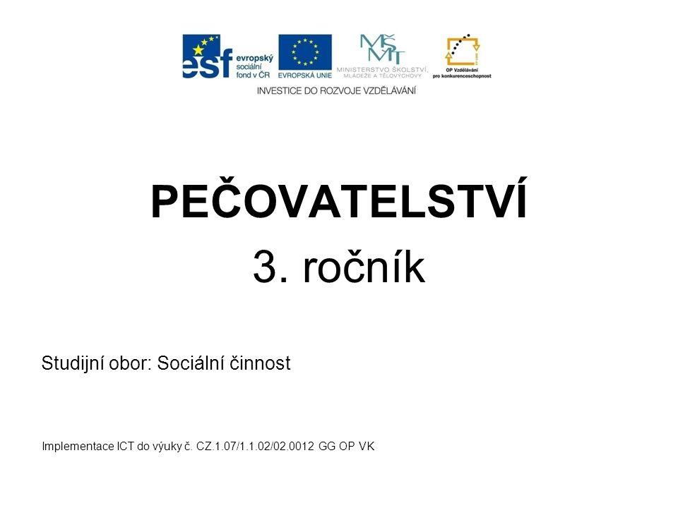 PEČOVATELSTVÍ 3.ročník Studijní obor: Sociální činnost Implementace ICT do výuky č.