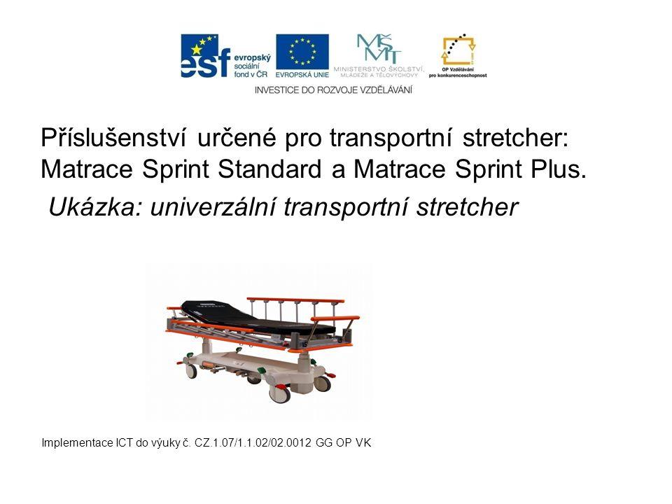 Příslušenství určené pro transportní stretcher: Matrace Sprint Standard a Matrace Sprint Plus. Ukázka: univerzální transportní stretcher Implementace