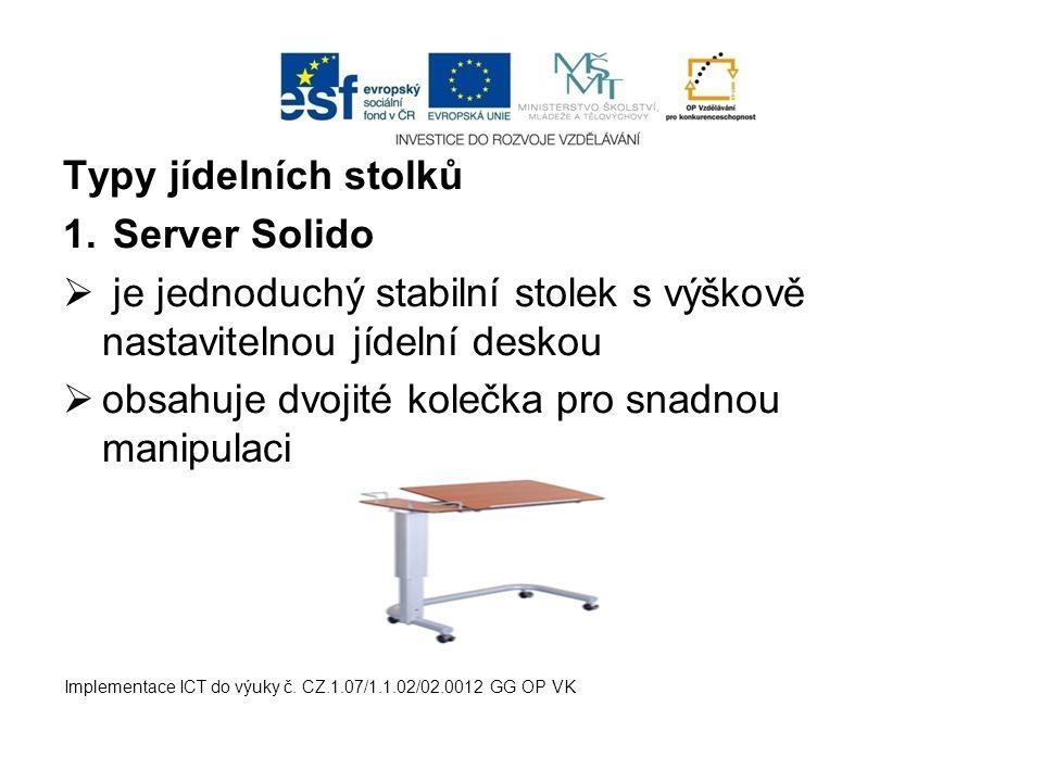 Typy jídelních stolků 1. Server Solido  je jednoduchý stabilní stolek s výškově nastavitelnou jídelní deskou  obsahuje dvojité kolečka pro snadnou m